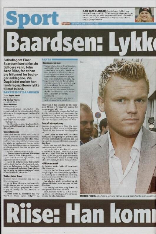 RIISE OG BAARDSEN-SAKEN Fotballagent Einar Baardsen ble i 2008 tiltalt for å ha forfalsket fotballproff John Arne Riises signatur på et lånedokument fra 2005. Skriftgranskere hos Kripos fant at denne underskriften var ekte, men at den var kopiert over på et annet lånedokument fra 2003. Baardsen ble frikjent i Stavanger tingrett i 2009.